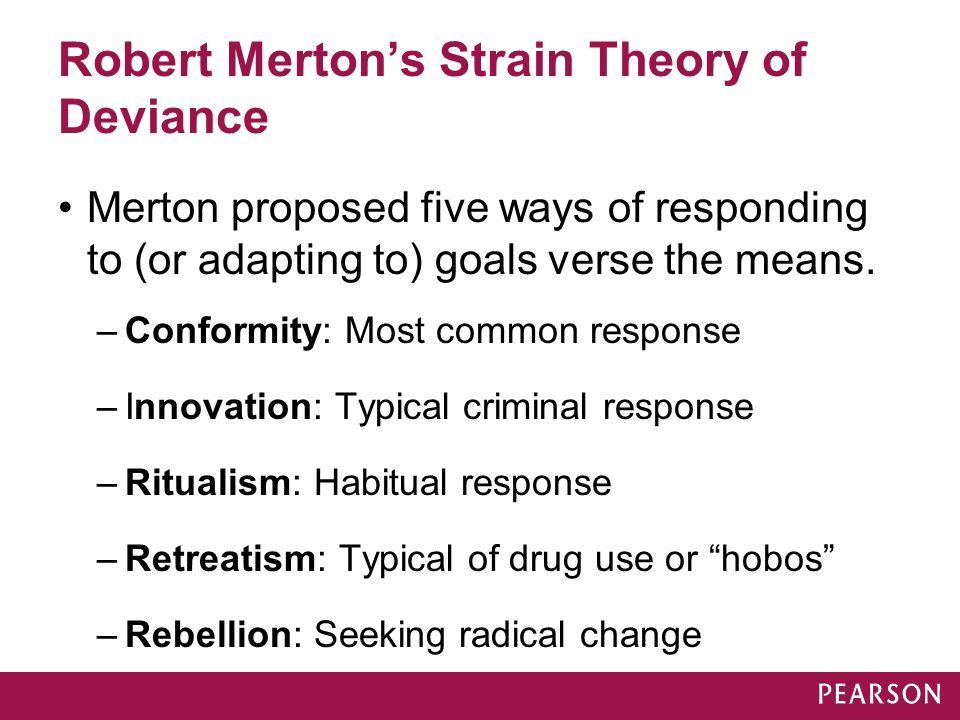 mertons theory Merton's structural strain theory suggests that politically-motivated riots are more likely to happen in communities with limited access to the institutionalized means of achieving cultural goals in short, the cultural goals are held out as achievable, but the institutionalized means are either inaccessible or of inferior quality.