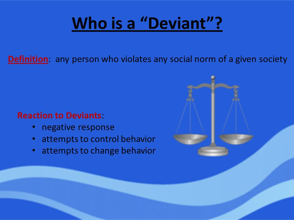 a definition of the term and abcs of deviance In terms of the above definition of deviance, the soldier on the battlefield who risks his life above and beyond the normal call of duty may be termed deviant, as the physicist who breaks the rules of his discipline and develops a new theory.