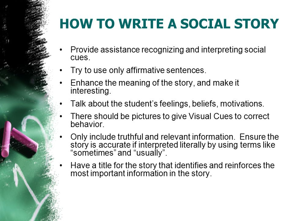 how to write a social story Social stories™ explain social situations to children with autism and help them learn socially appropriate anybody who is trained can write social stories™.