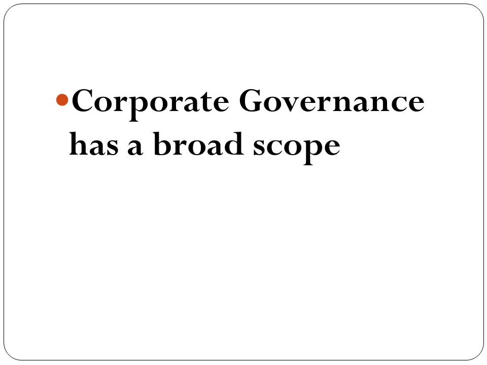 corporate governance definition scope and benefits ppt video 5 corporate governance has a broad scope