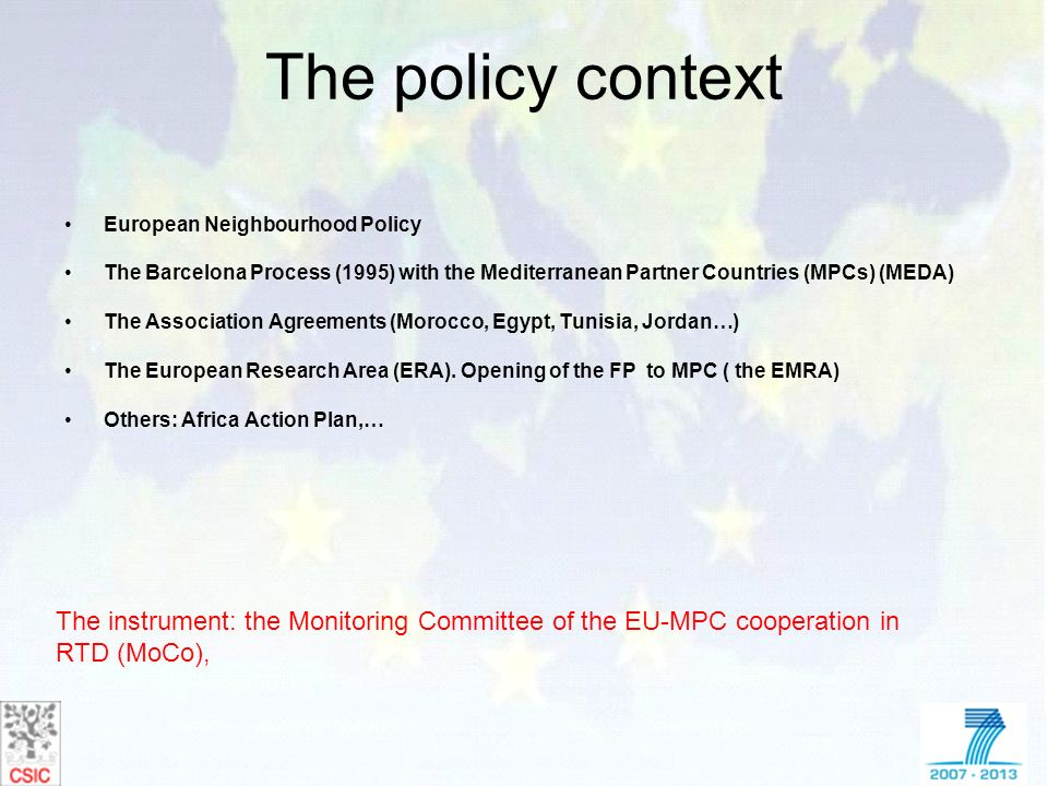 The policy context European Neighbourhood Policy. The Barcelona Process (1995) with the Mediterranean Partner Countries (MPCs) (MEDA)