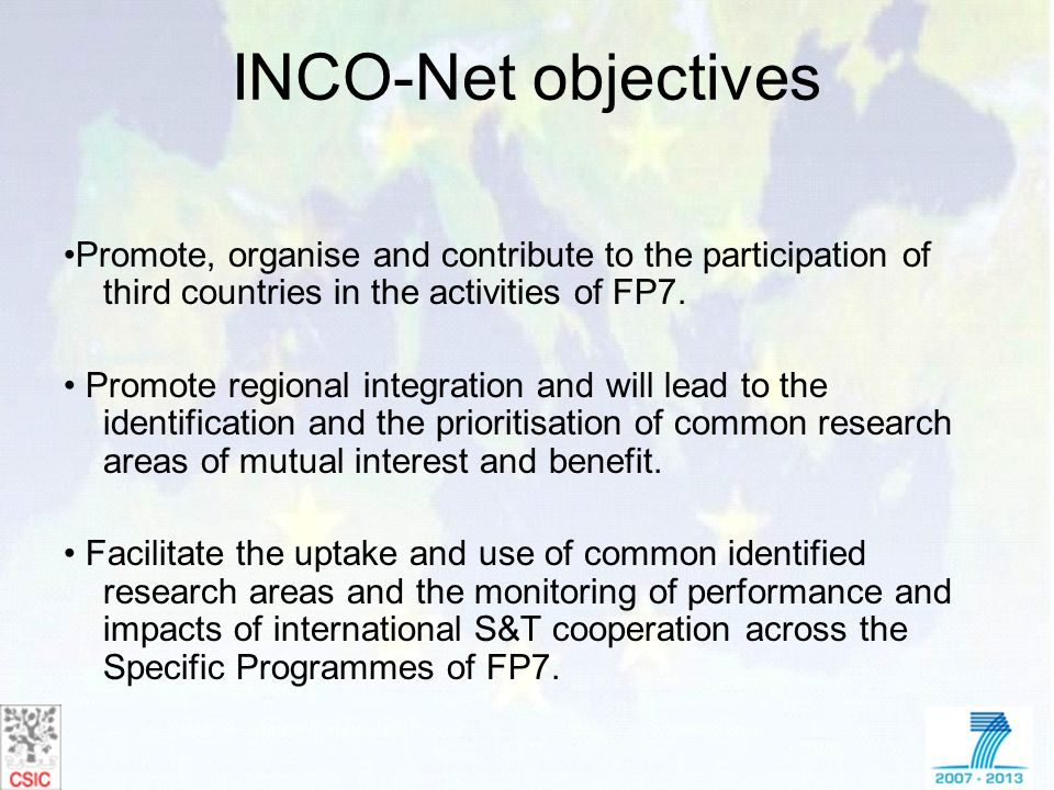 INCO-Net objectives •Promote, organise and contribute to the participation of third countries in the activities of FP7.