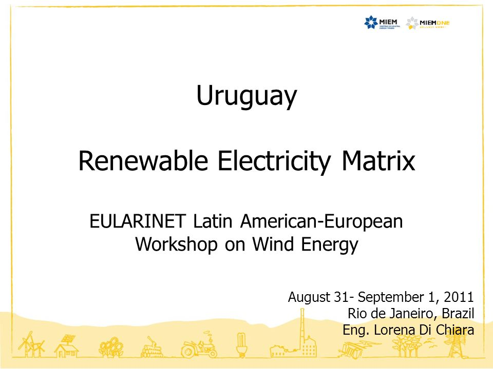 Uruguay Renewable Electricity Matrix EULARINET Latin American-European Workshop on Wind Energy