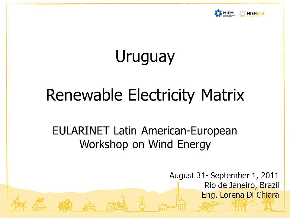 Uruguay Renewable Electricity Matrix EULARINET Latin American-European Workshop on Wind Energy