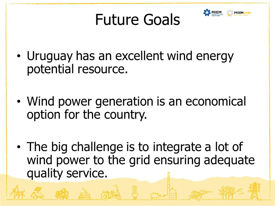 Future Goals Uruguay has an excellent wind energy potential resource.