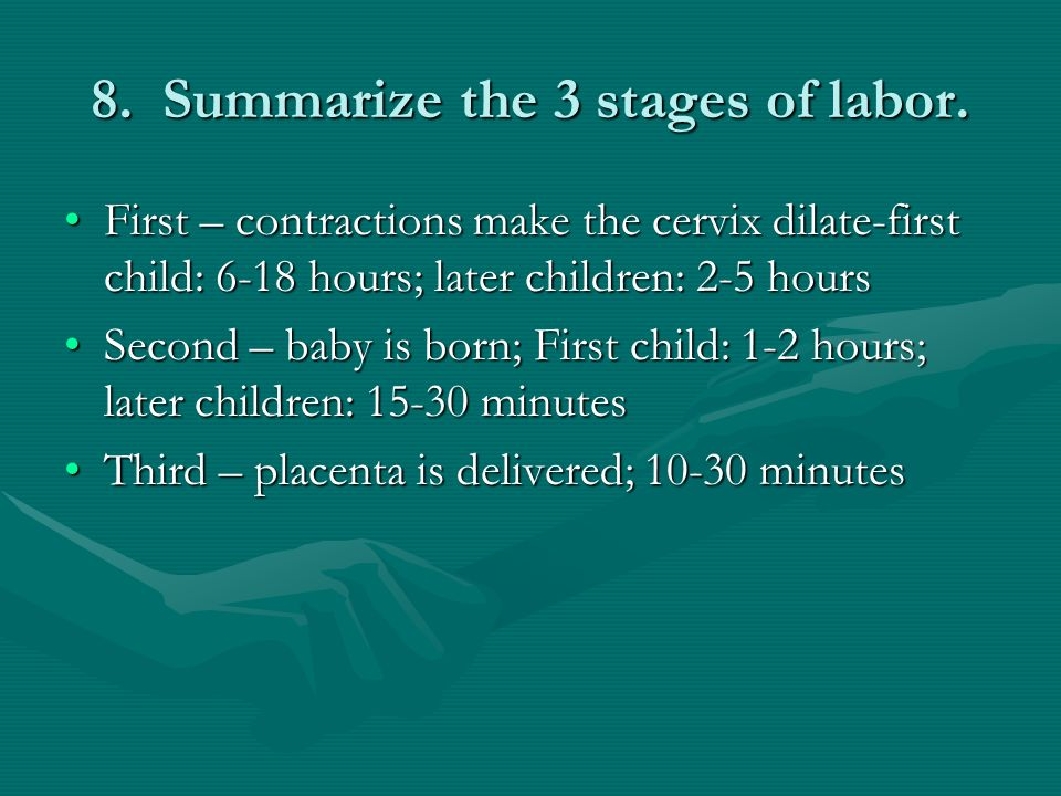 8. Summarize the 3 stages of labor.
