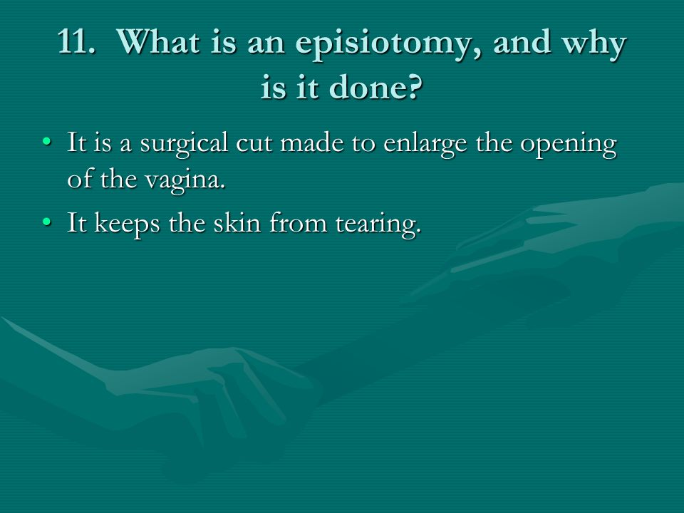 11. What is an episiotomy, and why is it done