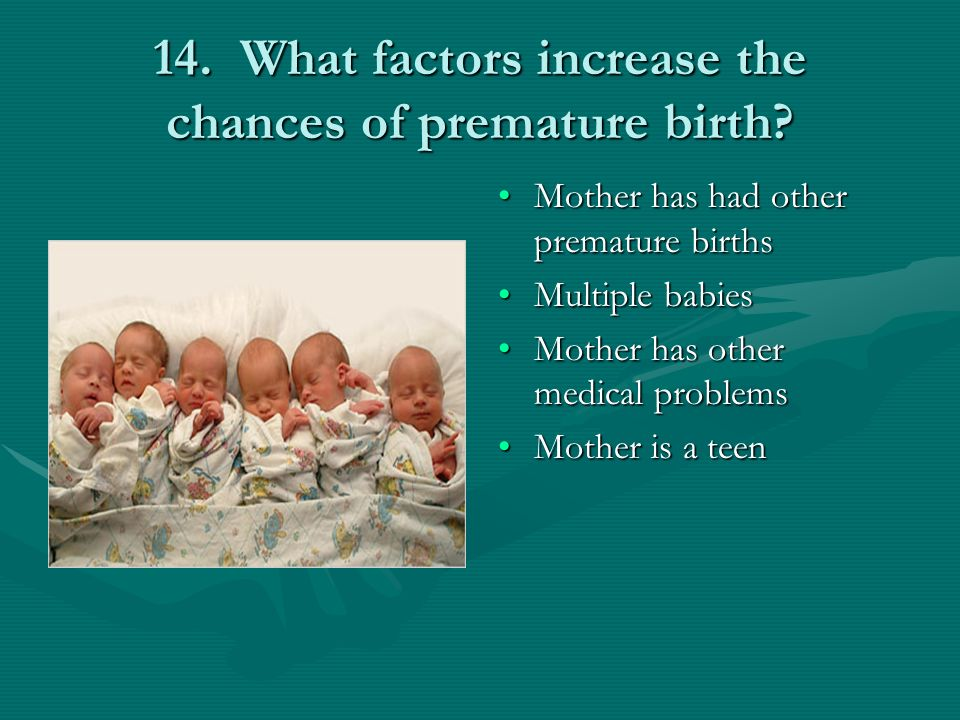 14. What factors increase the chances of premature birth