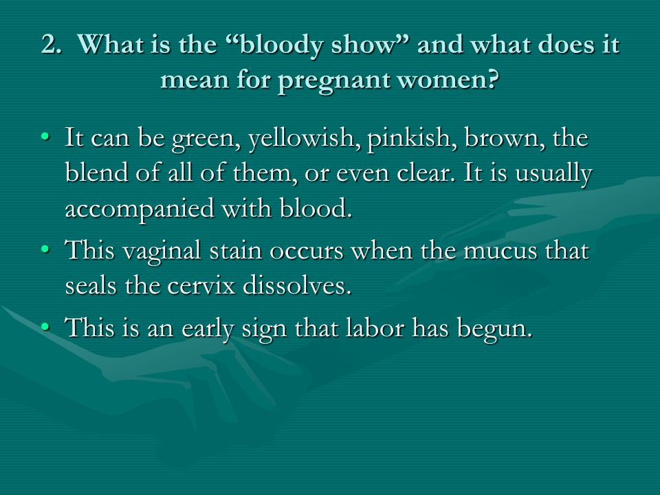 2. What is the bloody show and what does it mean for pregnant women