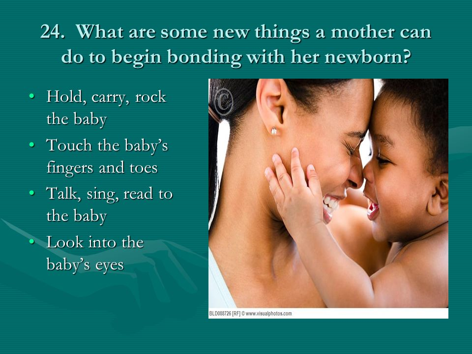 24. What are some new things a mother can do to begin bonding with her newborn