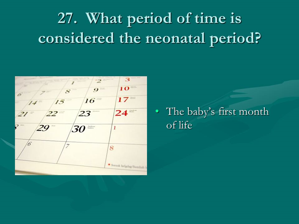27. What period of time is considered the neonatal period