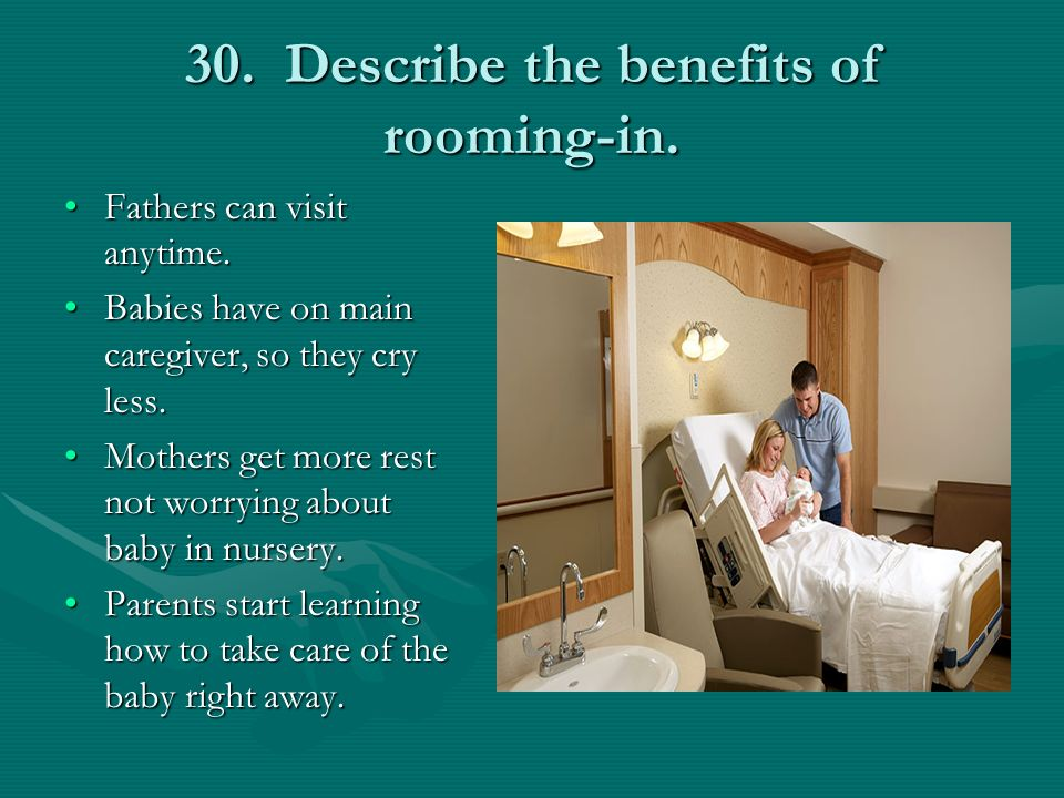30. Describe the benefits of rooming-in.