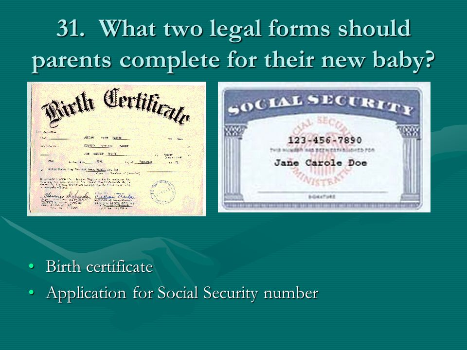 31. What two legal forms should parents complete for their new baby