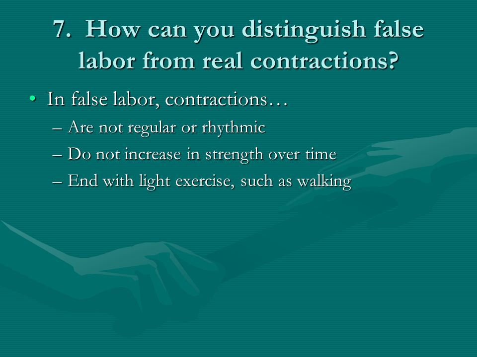 7. How can you distinguish false labor from real contractions