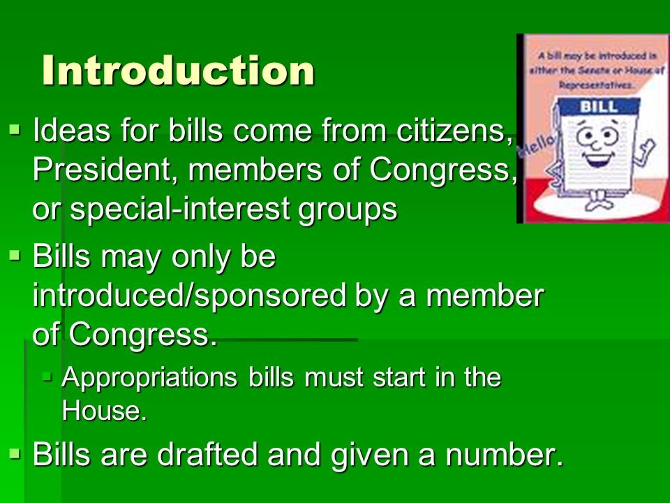 Introduction Ideas for bills come from citizens, President, members of Congress, or special-interest groups.