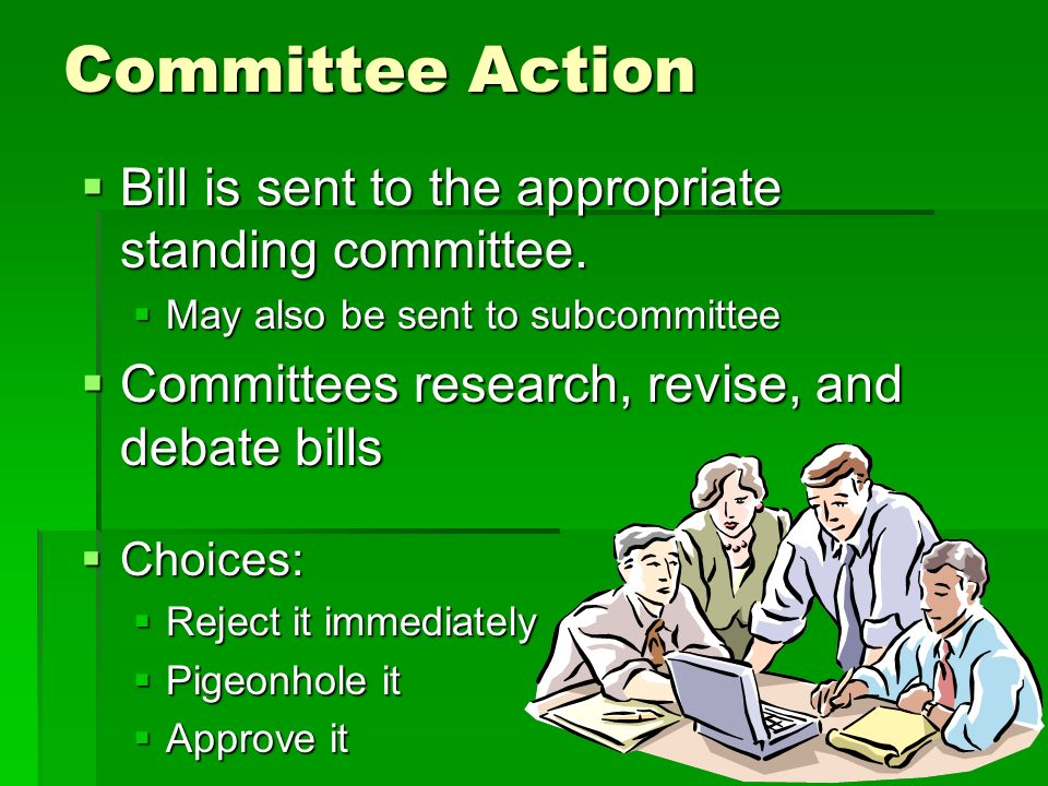 Committee Action Bill is sent to the appropriate standing committee.