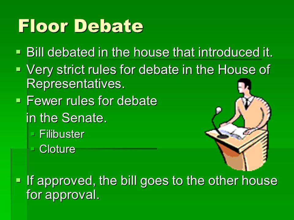 Floor Debate Bill debated in the house that introduced it.