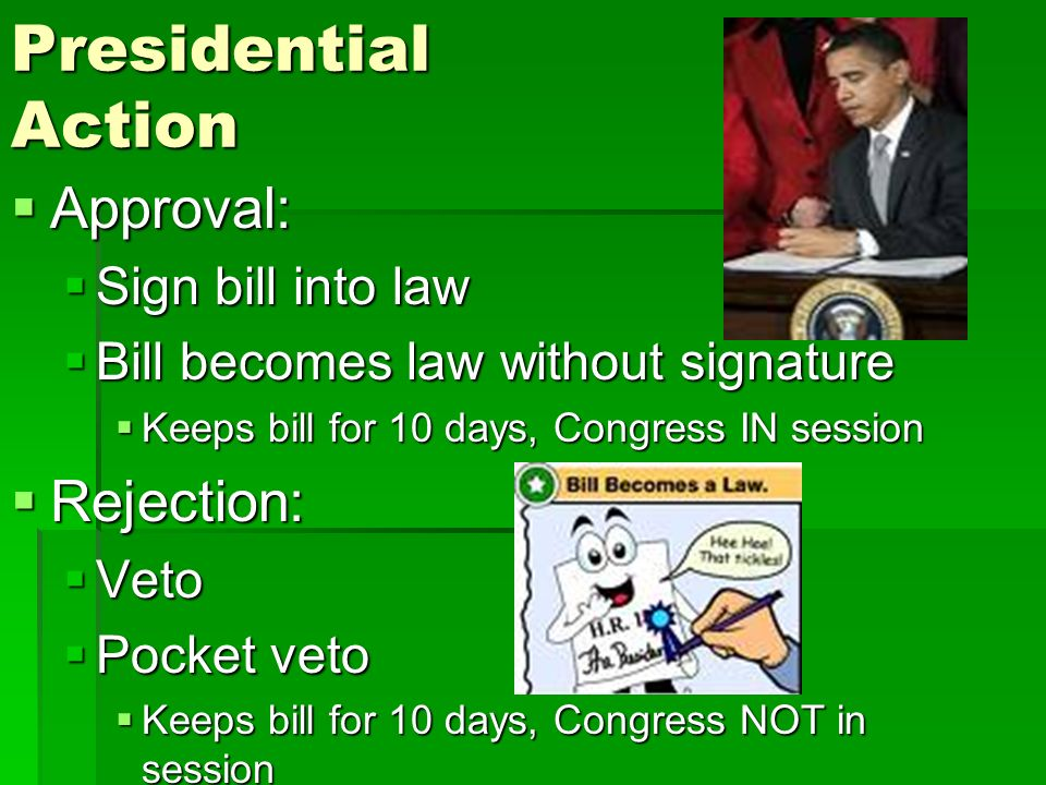 Presidential Action Approval: Rejection: Sign bill into law