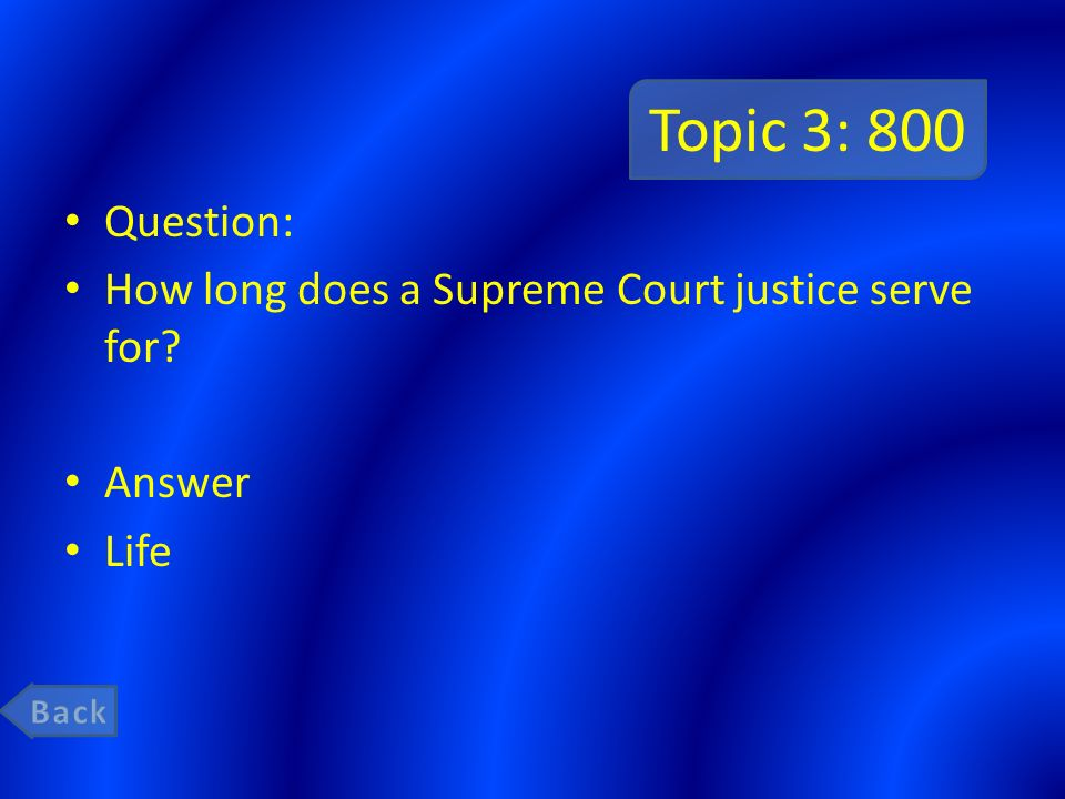 Topic 3: 800 Question: How long does a Supreme Court justice serve for Answer Life Back