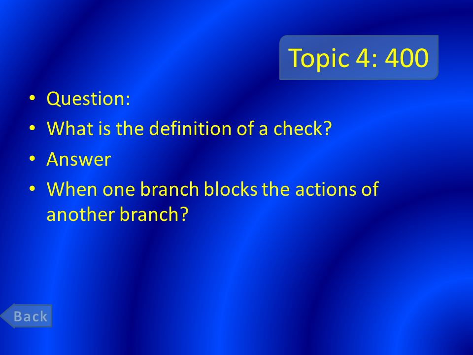 Topic 4: 400 Question: What is the definition of a check Answer