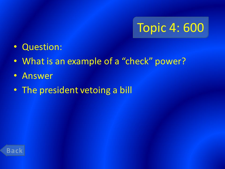 Topic 4: 600 Question: What is an example of a check power Answer
