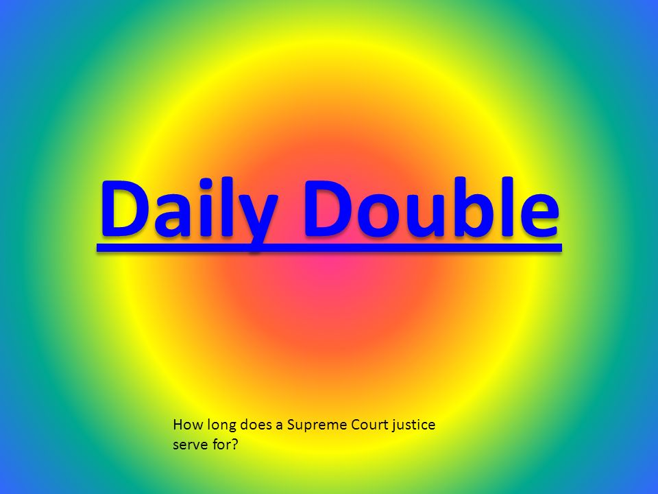 Daily Double How long does a Supreme Court justice serve for