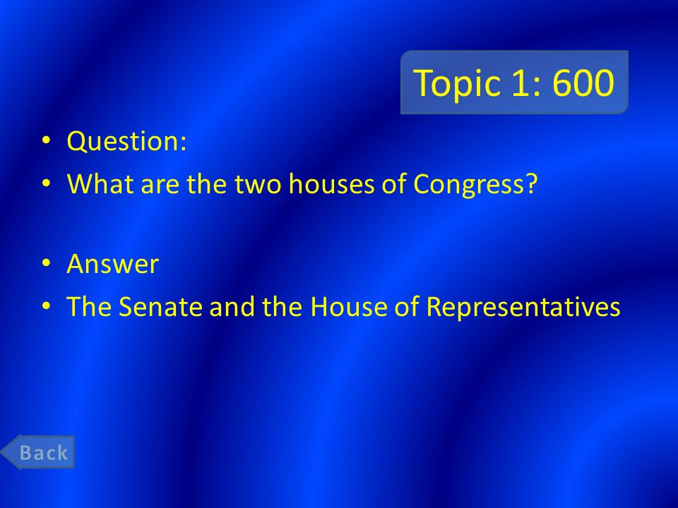 Topic 1: 600 Question: What are the two houses of Congress Answer