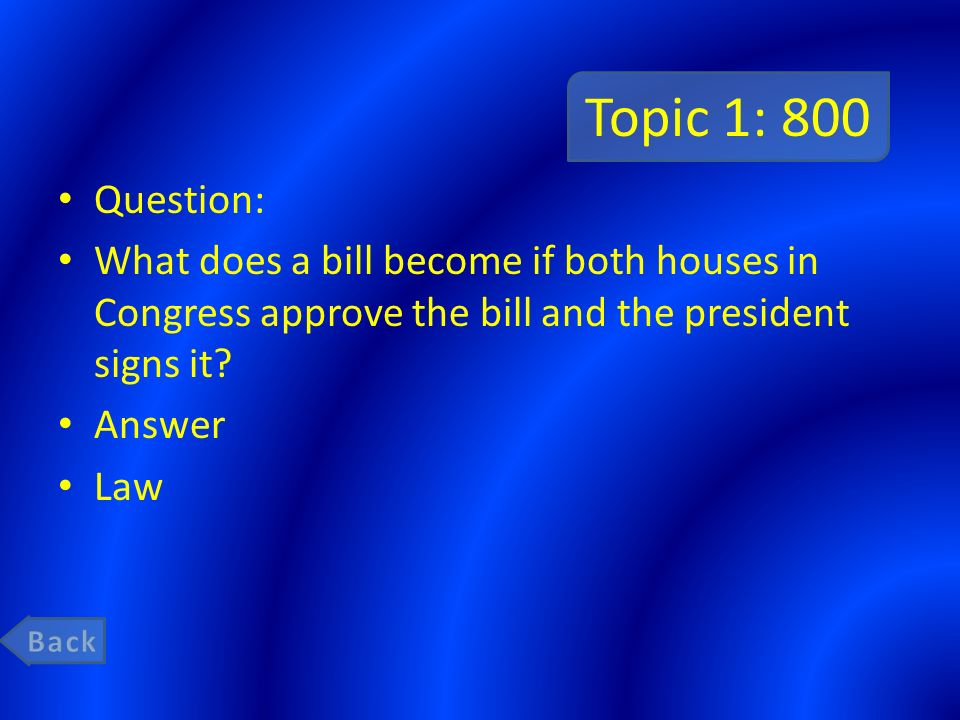 Topic 1: 800 Question: What does a bill become if both houses in Congress approve the bill and the president signs it