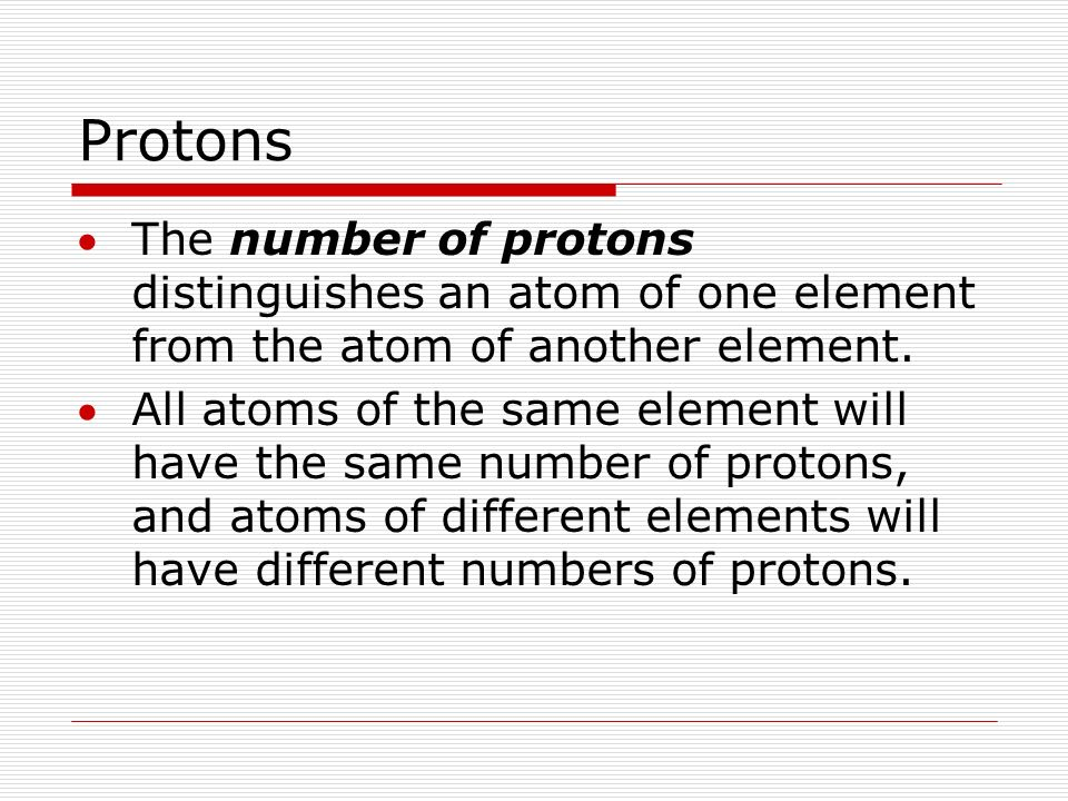 Protons The number of protons distinguishes an atom of one element from the atom of another element.