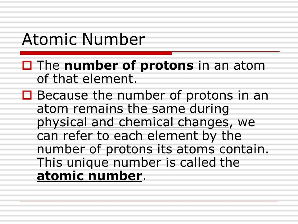Atomic Number The number of protons in an atom of that element.