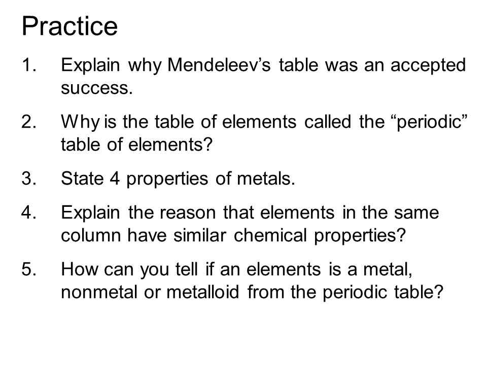 Practice Explain why Mendeleev's table was an accepted success.