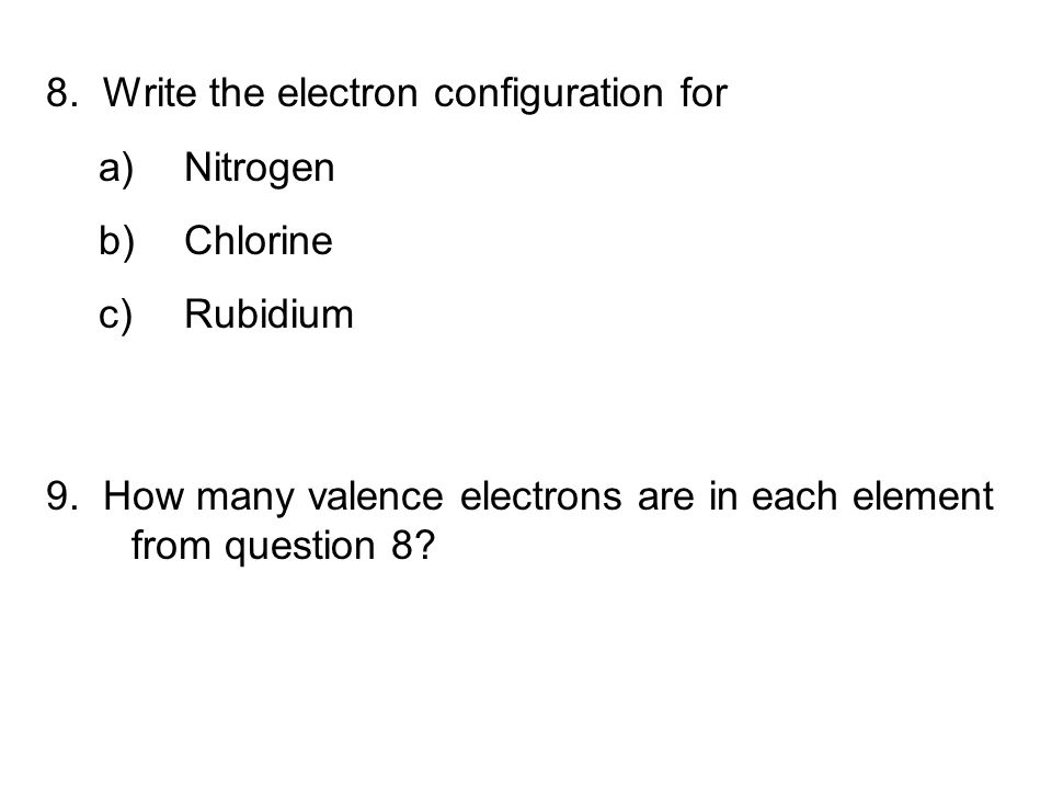 8. Write the electron configuration for