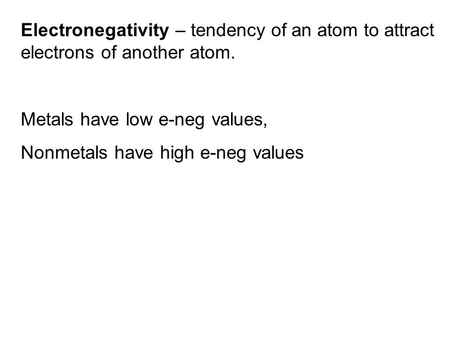 Electronegativity – tendency of an atom to attract electrons of another atom.