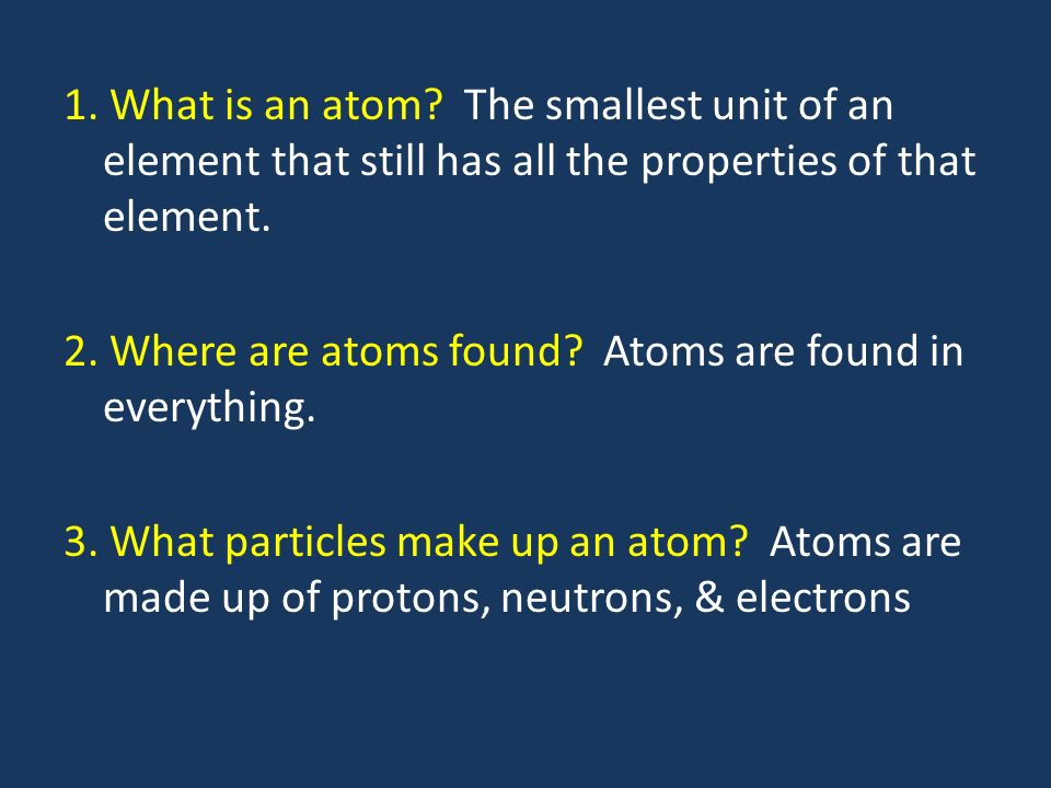 1. What is an atom.