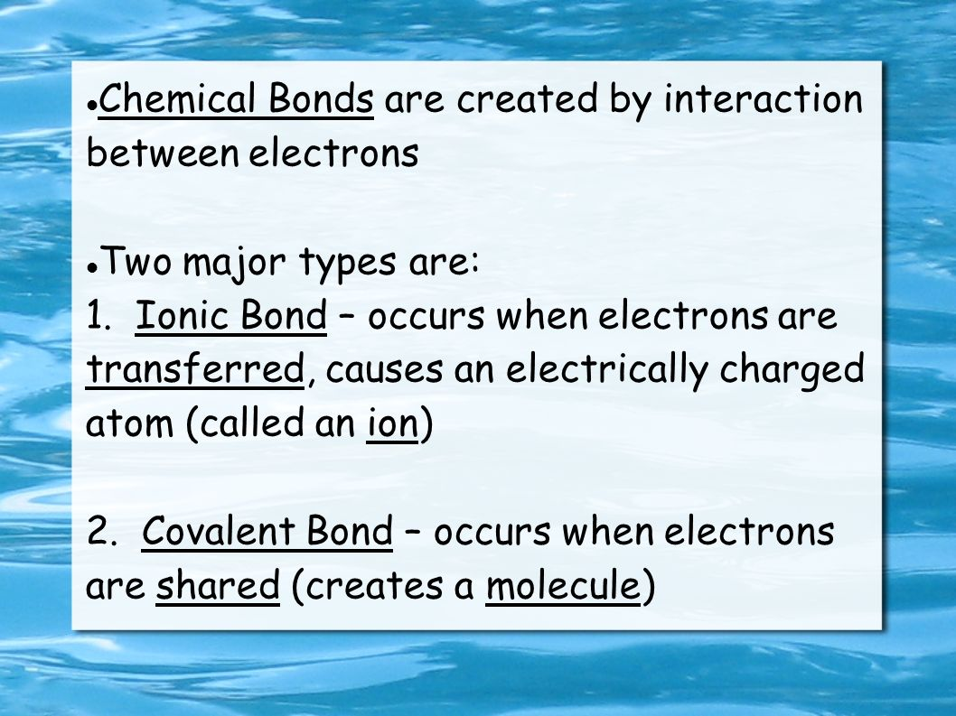 Chemical Bonds are created by interaction between electrons