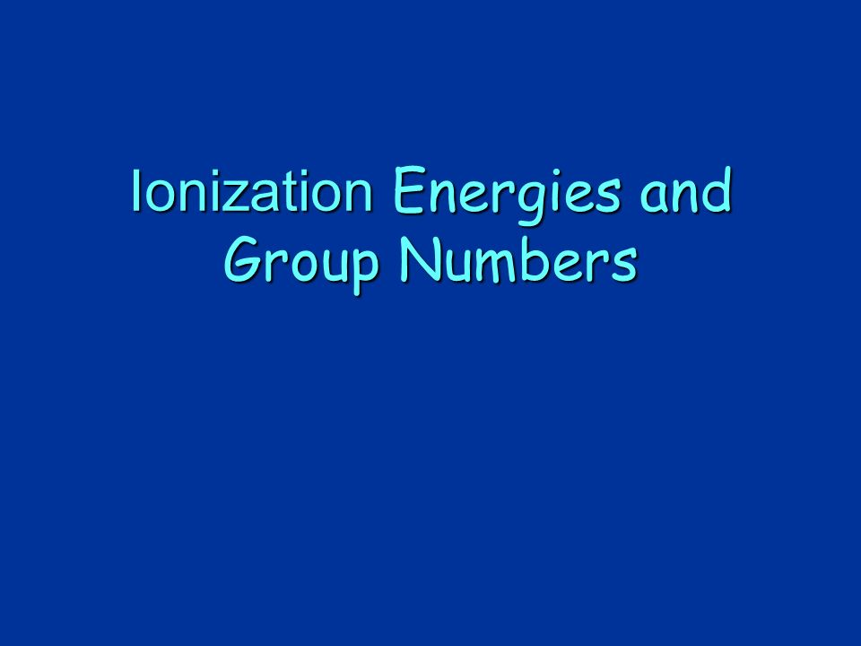 Ionization Energies And Group Numbers - Ppt Download