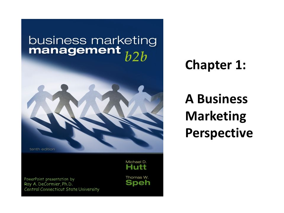 Chapter 1 A Business Marketing Perspective Ray A Decormier Ph D