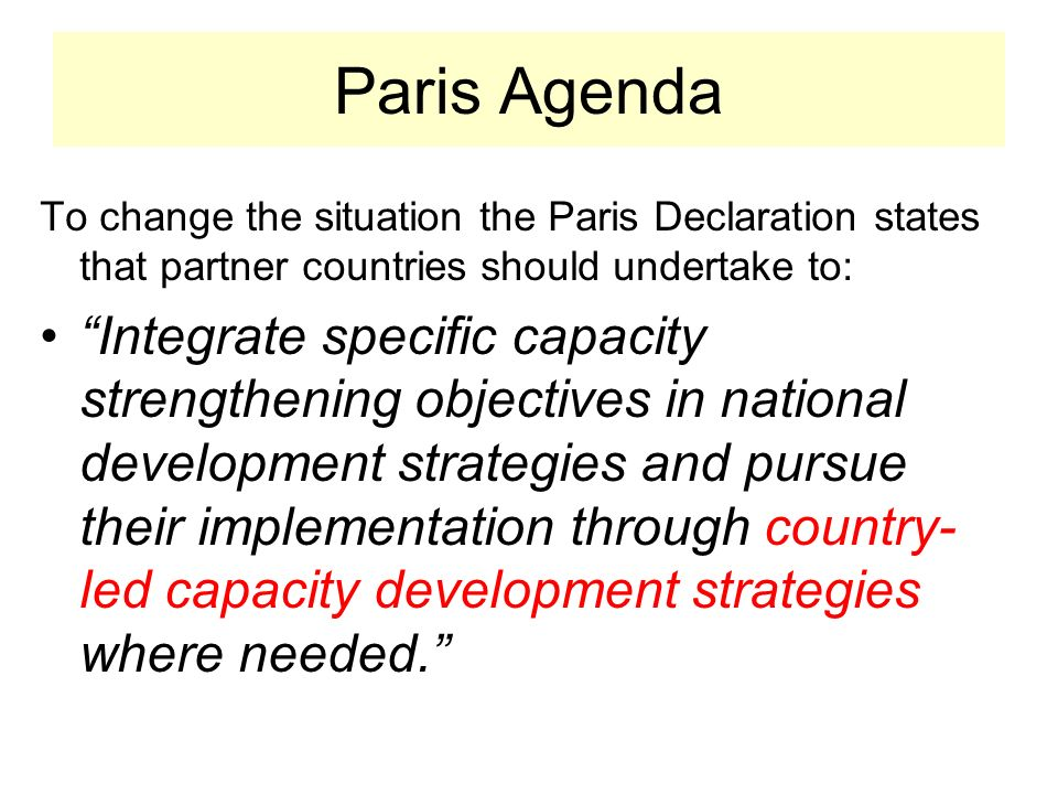 Paris Agenda To change the situation the Paris Declaration states that partner countries should undertake to: