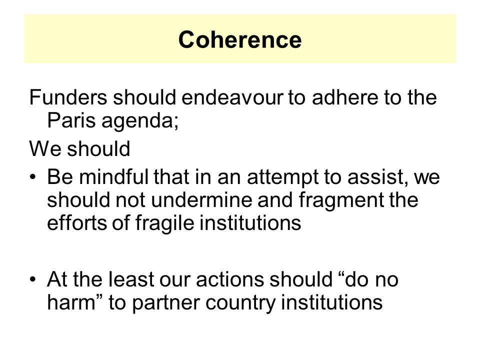Coherence Funders should endeavour to adhere to the Paris agenda;