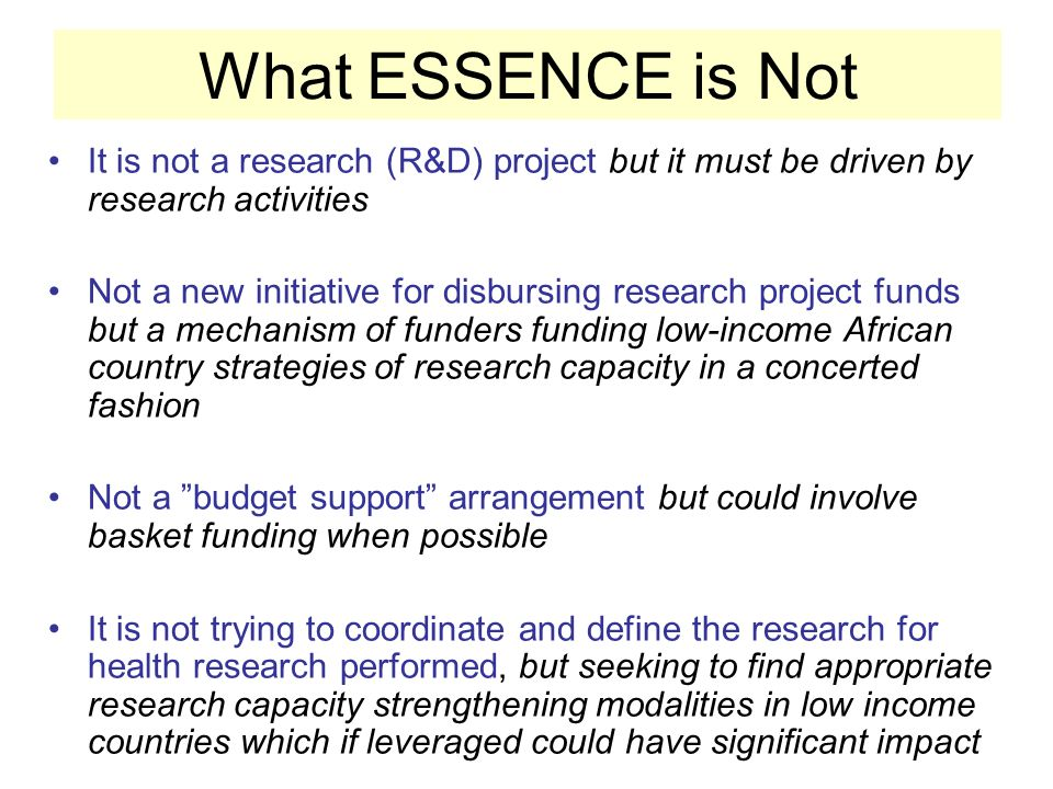 What ESSENCE is Not It is not a research (R&D) project but it must be driven by research activities.
