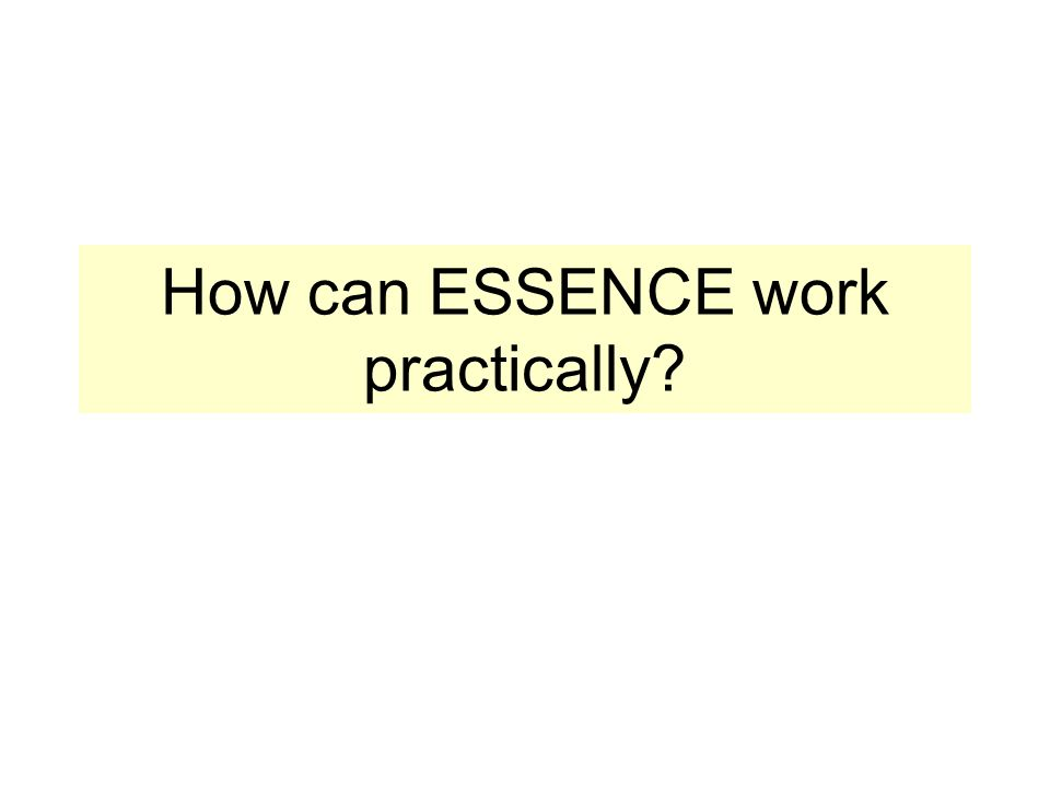 How can ESSENCE work practically