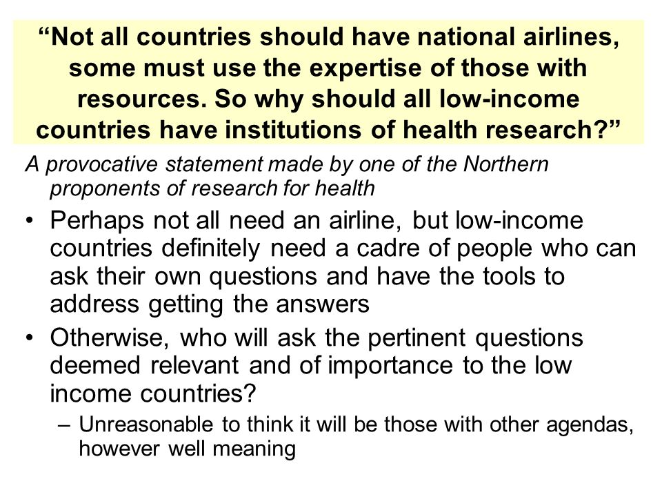Not all countries should have national airlines, some must use the expertise of those with resources. So why should all low-income countries have institutions of health research