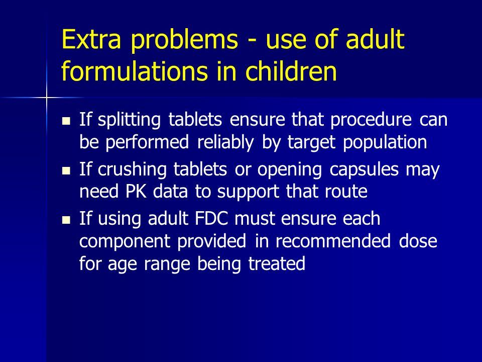 Extra problems - use of adult formulations in children