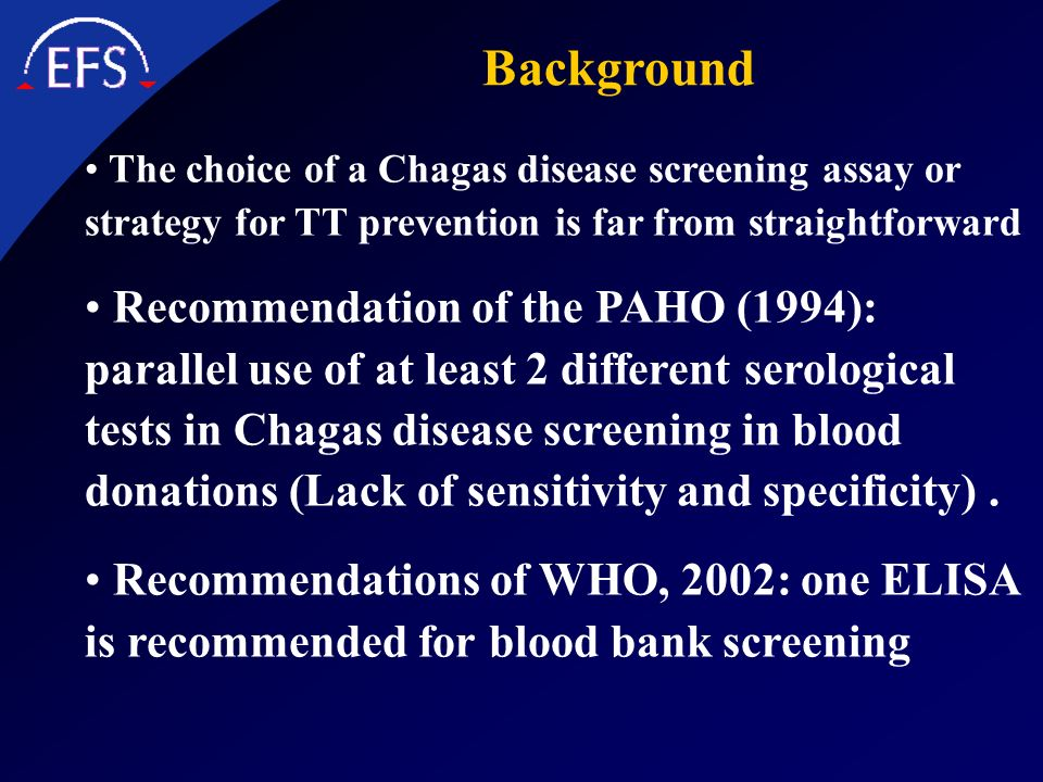 Background The choice of a Chagas disease screening assay or strategy for TT prevention is far from straightforward.