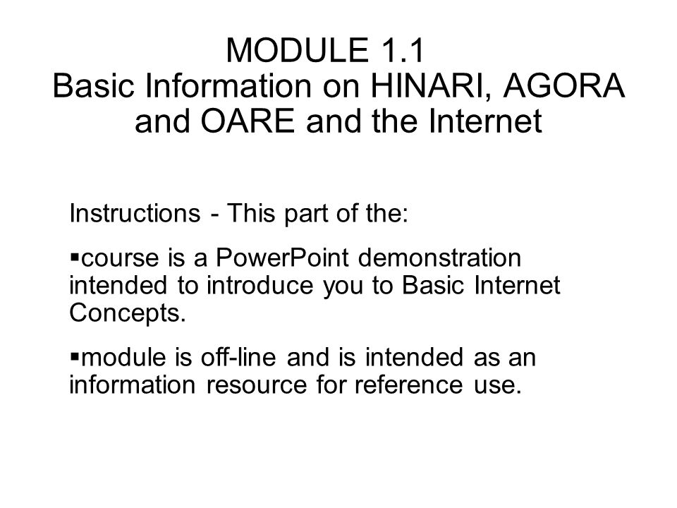 MODULE 1.1 Basic Information on HINARI, AGORA and OARE and the Internet