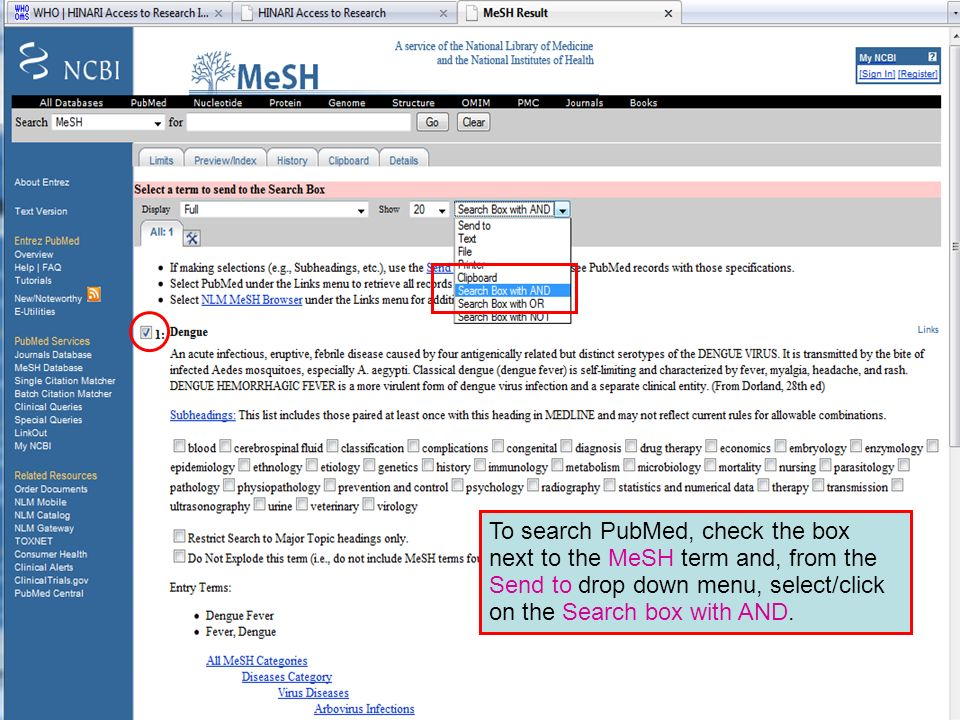 Dengue 4 To search PubMed check the box next to the MeSH term and select Send to Search box with AND , Click on the Send To button.