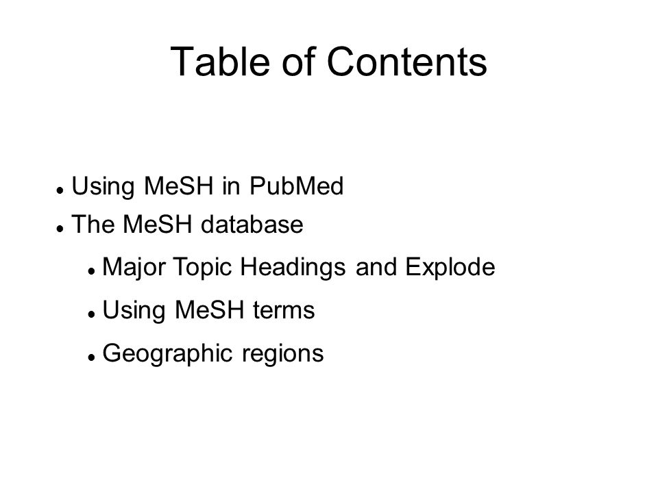 Table of Contents Using MeSH in PubMed The MeSH database