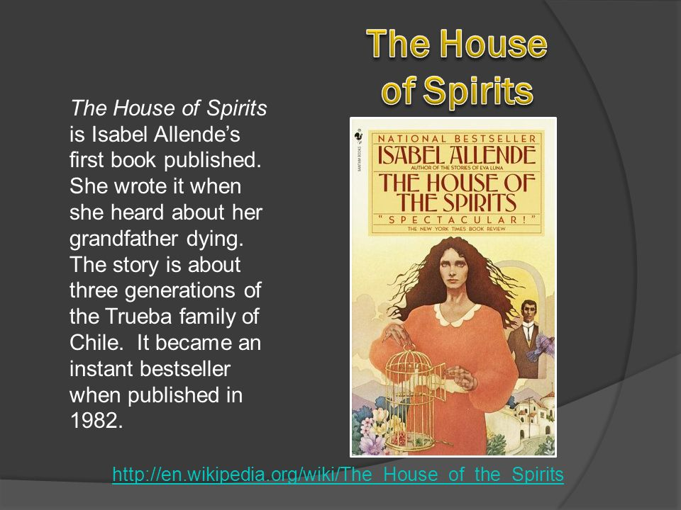 a summary of the house of spirits by isabel allende An analysis of female characters depicting a blend of feminism and traditionalism in selected works by isabel allende by kathryn l maus.