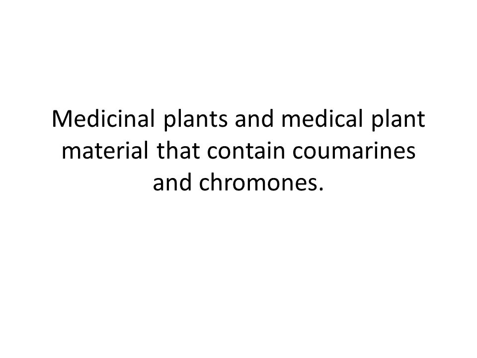 Medicinal plants and medical plant material that contain coumarines and chromones.