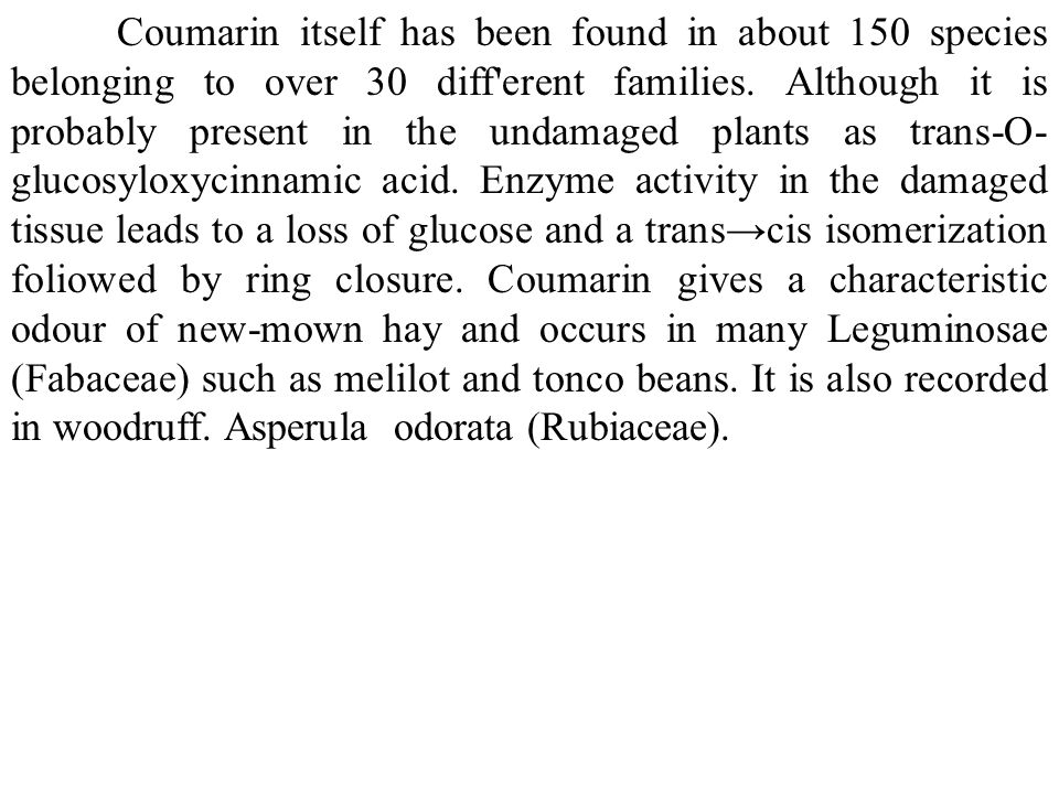 Coumarin itself has been found in about 150 species belonging to over 30 diff erent families.